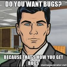 Do you want bugs?  Because that's how you get bugs.